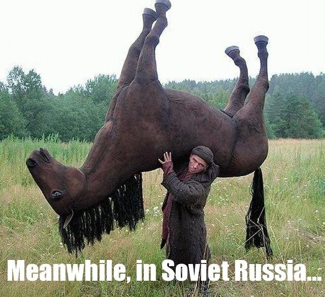 russia. soviet russia.. in soviet Russia horse ride you!