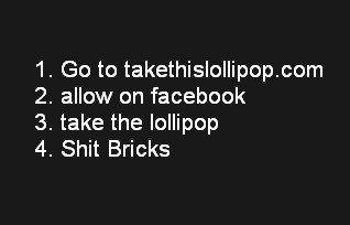 shit bricks. takethislollipop.com.