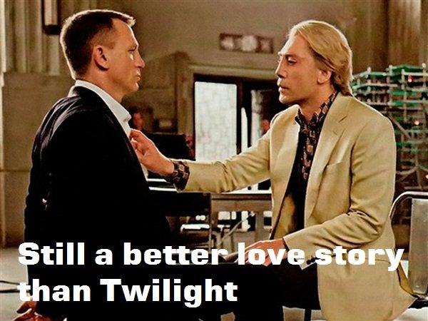 Still better than Twilight. Even when James Bond has a homosexual experience..... its still better than Twilight OC i think. an Twilight