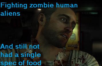 still hungry. . Fighting zomebie human aliens had a spec of food