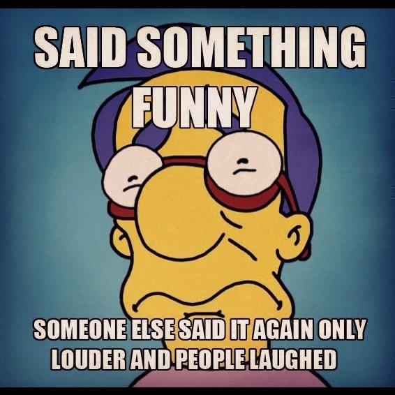 Story of my life. . m nun!. Milhouse is not a meme...