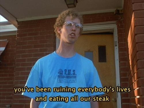 That ain´t cool man. Nobody eats his steak. lives
