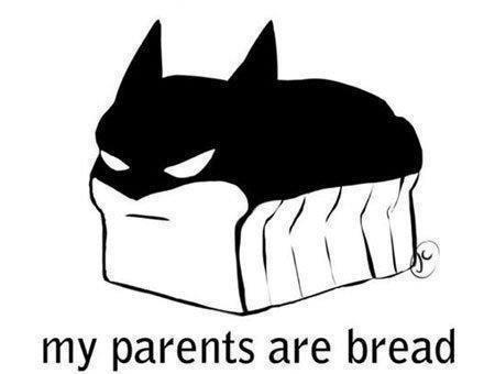the dark loaf. . my parents are bread. BREEEAAAAD