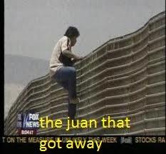 "The ""juan"" that got away. mexican hopping fence."