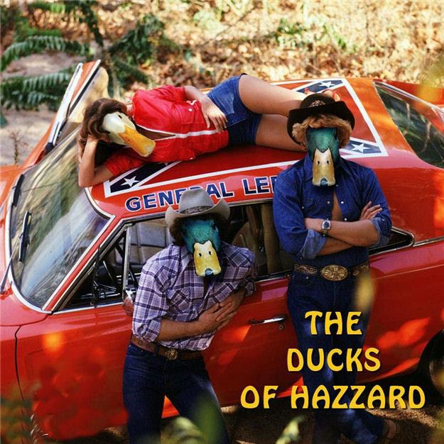 the ducks of hazzard. the ducks of hazzard.. you sir ,has badass photoshop skills!