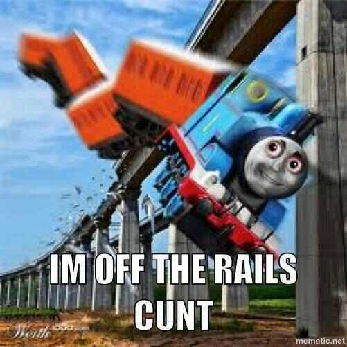 Thomas the Tank. .. There's no brakes on the rapetrain.