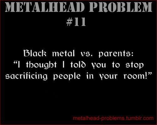 title. . METALHEAD I' ROBLEM ll I Black metal vs. cmments: l H) -naught I tel?) you to stump sacrificing people in ''. Sacrifices Internally