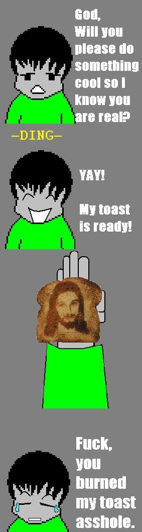 Toast (OC). I like toast. . you burned s ml toast D asshole.