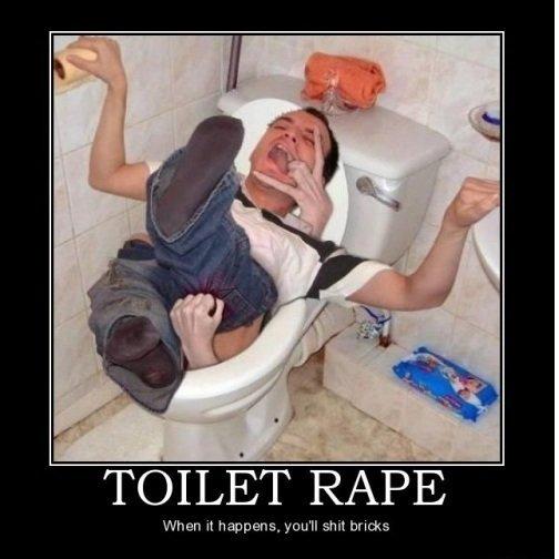Toilet Rape. . when it ramparts. yau'
