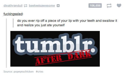 Tumblr after dark. .. I kinda like eating my dead skin / finger or toe nails, even licking up my blood...