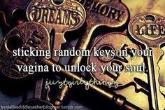 Unlocking a womans soul. .