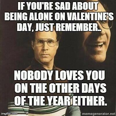 valentines day. forever alone . If VINE slut . l. tll. iihf! llef, , VIII! on HIE arm ms