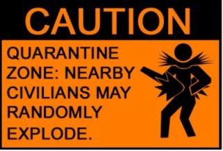 Warning. . CAUTION QUARANTINE ZONE: NEARBY RANDOM LY EXPLODE.