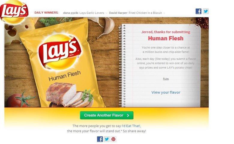 Why i don't work at Frito Lay. i don't think I'm gonna win. DAILY WINNERS: dana : Lays Garlic Lovers . David Harper: Fried Crickey, , a Biscuit . Jen ed, thanks