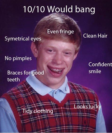 Would Bang. . 10/ 10 Wouldl bang C Hai No pimples ' Confident smile