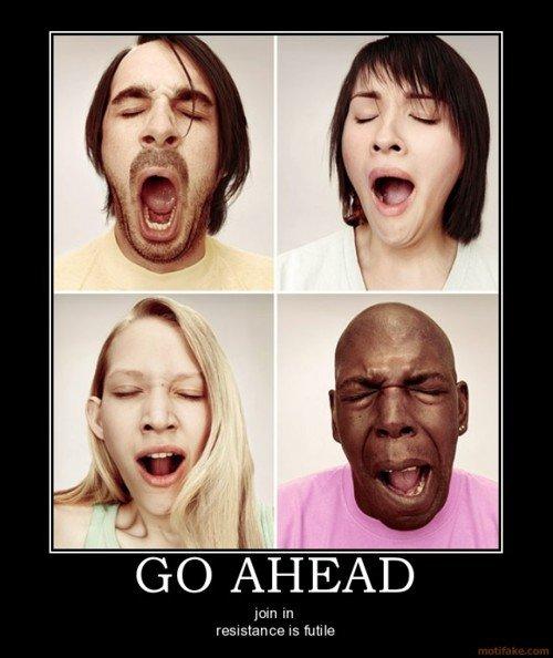 Yawning?. Go ahead and yawn... FFFFUUUUUUUUUUUUUUU---UUUUUUAAAAAAAAHHHH ....bastard