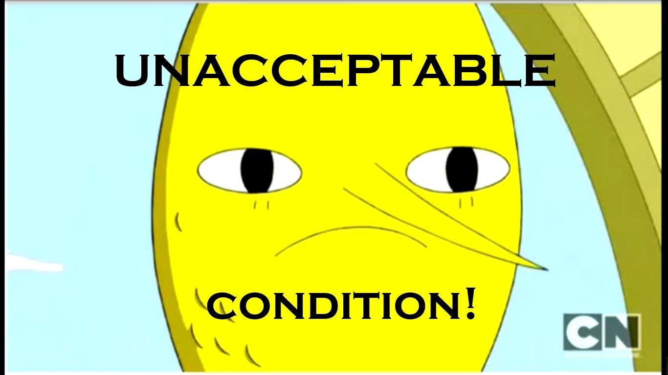 Unacceptable Condition