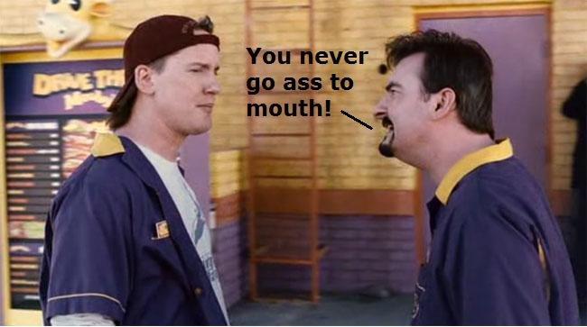 Ass go mouth never