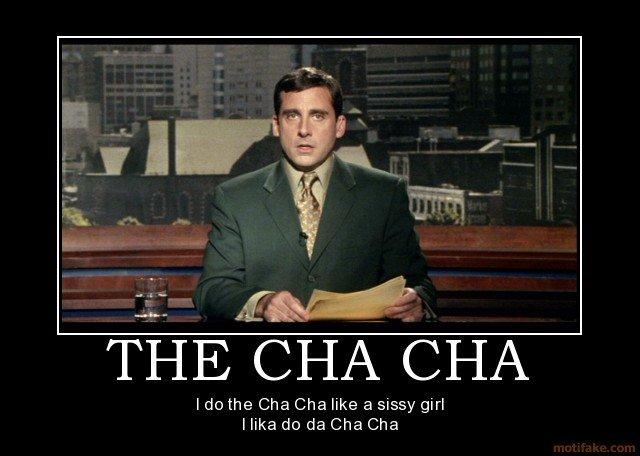 I do the cha cha like a sissy girl