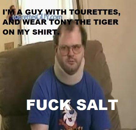 Tourettes guy fuck salt